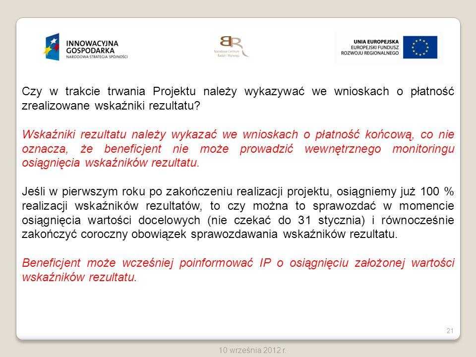 21 10 września 2012 r. Czy w trakcie trwania Projektu należy wykazywać we wnioskach o płatność zrealizowane wskaźniki rezultatu? Wskaźniki rezultatu n