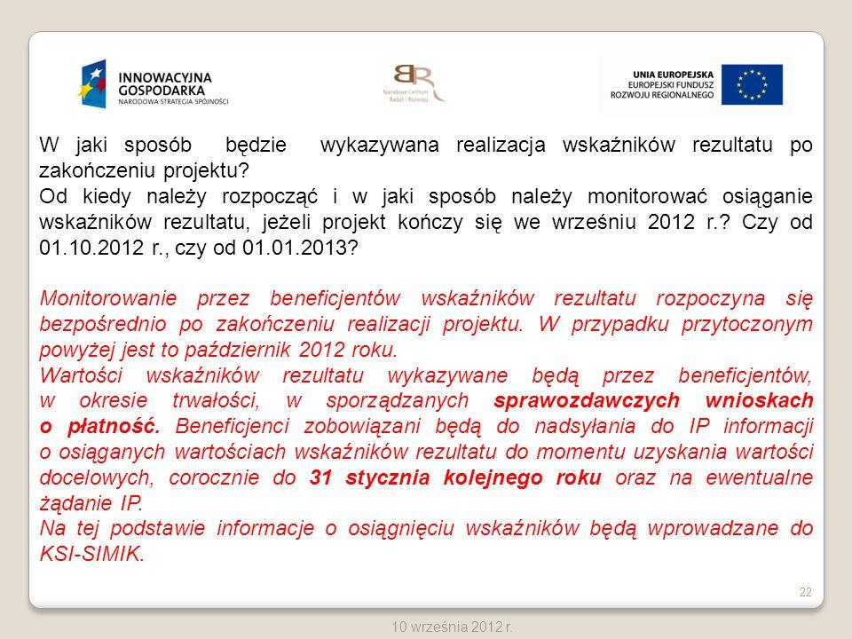 22 10 września 2012 r. W jaki sposób będzie wykazywana realizacja wskaźników rezultatu po zakończeniu projektu? Od kiedy należy rozpocząć i w jaki spo