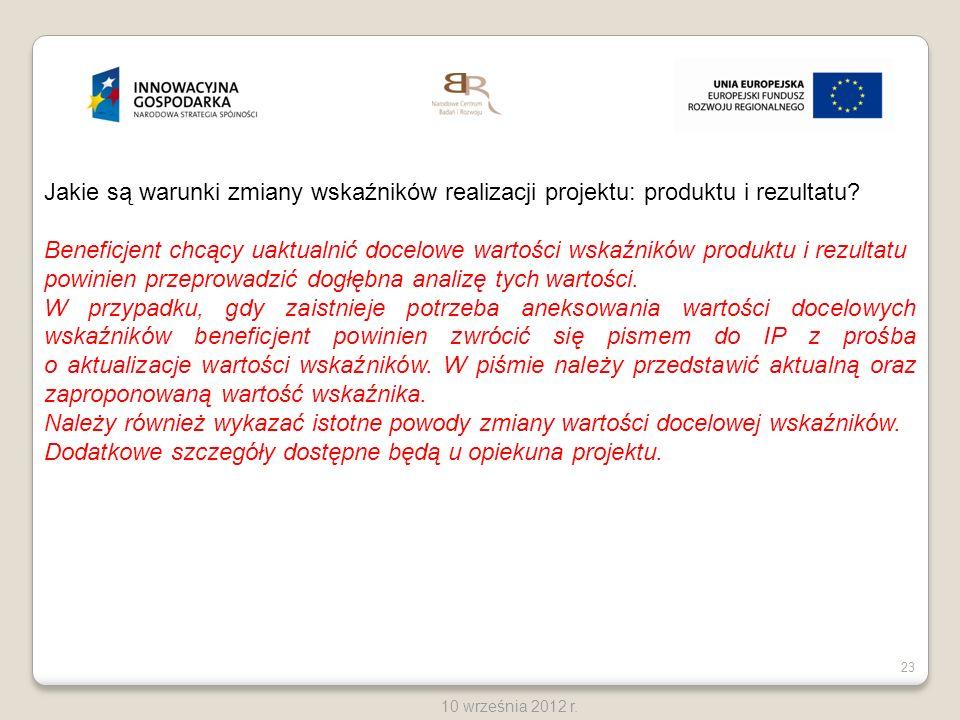 23 10 września 2012 r. Jakie są warunki zmiany wskaźników realizacji projektu: produktu i rezultatu? Beneficjent chcący uaktualnić docelowe wartości w