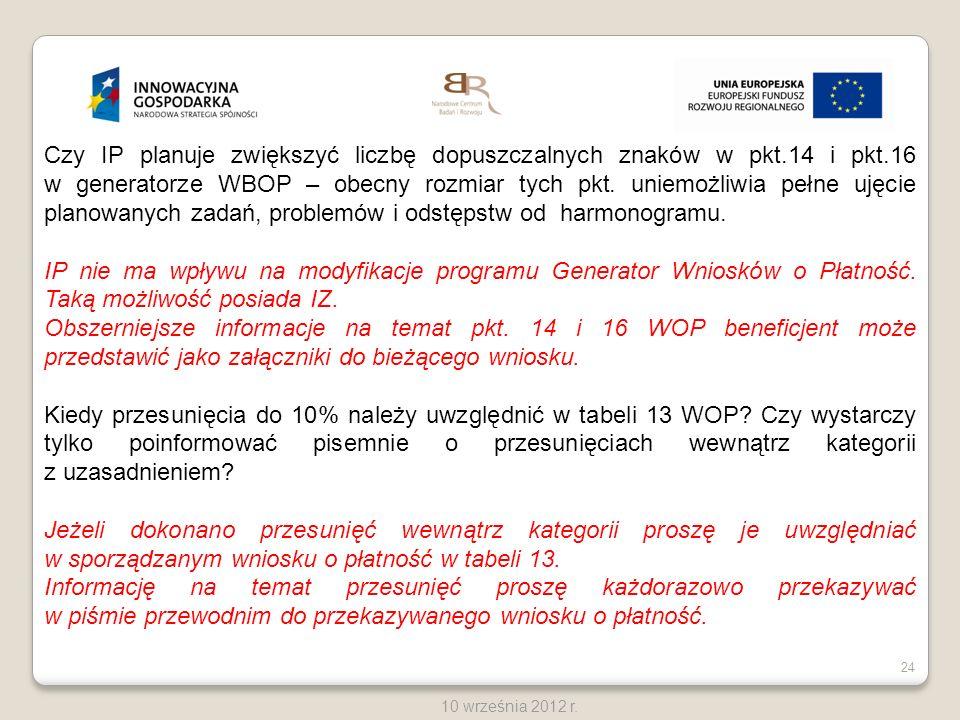 24 10 września 2012 r. Czy IP planuje zwiększyć liczbę dopuszczalnych znaków w pkt.14 i pkt.16 w generatorze WBOP – obecny rozmiar tych pkt. uniemożli