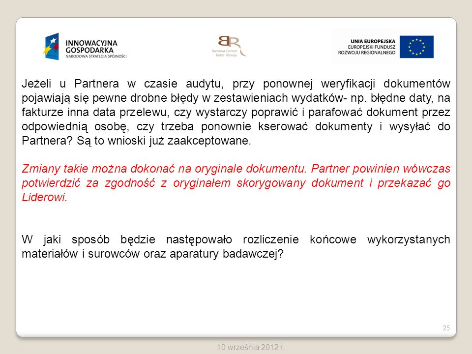 25 10 września 2012 r. Jeżeli u Partnera w czasie audytu, przy ponownej weryfikacji dokumentów pojawiają się pewne drobne błędy w zestawieniach wydatk