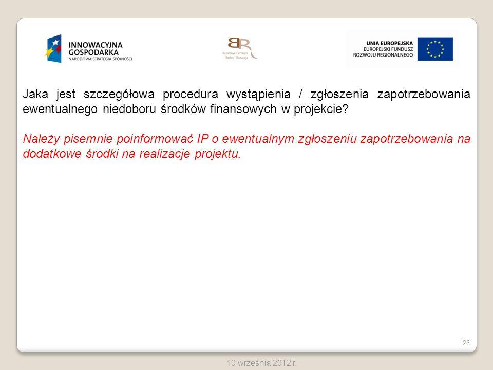 26 10 września 2012 r. Jaka jest szczegółowa procedura wystąpienia / zgłoszenia zapotrzebowania ewentualnego niedoboru środków finansowych w projekcie