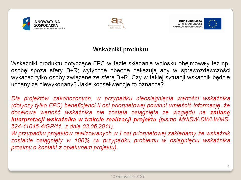 3 10 września 2012 r. Wskaźniki produktu Wskaźniki produktu dotyczące EPC w fazie składania wniosku obejmowały też np. osobę spoza sfery B+R; wytyczne