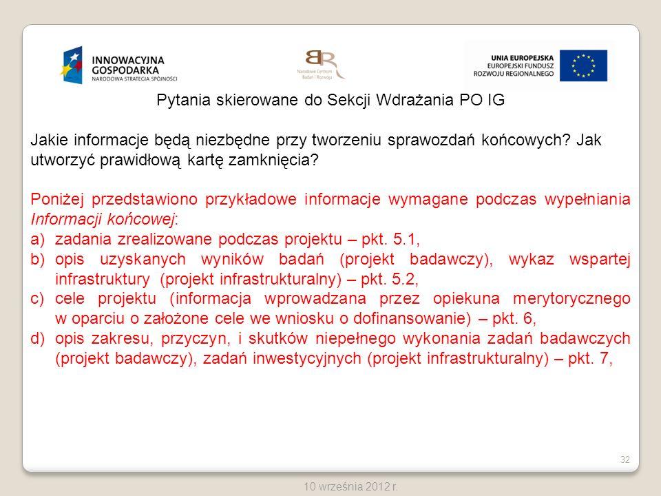 32 10 września 2012 r. Pytania skierowane do Sekcji Wdrażania PO IG Jakie informacje będą niezbędne przy tworzeniu sprawozdań końcowych? Jak utworzyć