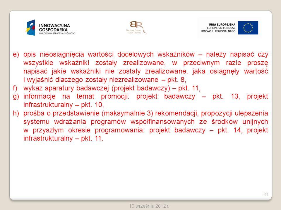 33 10 września 2012 r. e)opis nieosiągnięcia wartości docelowych wskaźników – należy napisać czy wszystkie wskaźniki zostały zrealizowane, w przeciwny