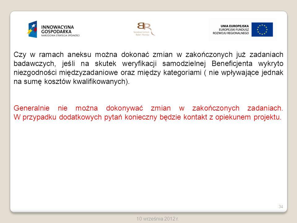 34 10 września 2012 r. Czy w ramach aneksu można dokonać zmian w zakończonych już zadaniach badawczych, jeśli na skutek weryfikacji samodzielnej Benef
