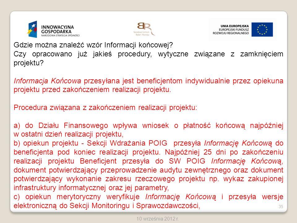 35 10 września 2012 r. Gdzie można znaleźć wzór Informacji końcowej? Czy opracowano już jakieś procedury, wytyczne związane z zamknięciem projektu? In
