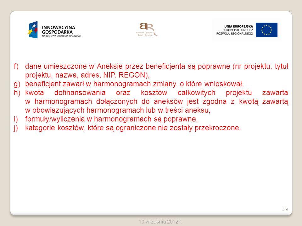 39 10 września 2012 r. f)dane umieszczone w Aneksie przez beneficjenta są poprawne (nr projektu, tytuł projektu, nazwa, adres, NIP, REGON), g)beneficj