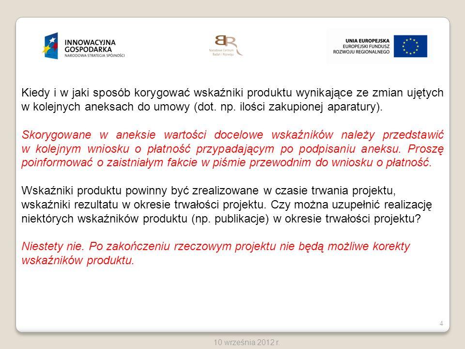 4 10 września 2012 r. Kiedy i w jaki sposób korygować wskaźniki produktu wynikające ze zmian ujętych w kolejnych aneksach do umowy (dot. np. ilości za