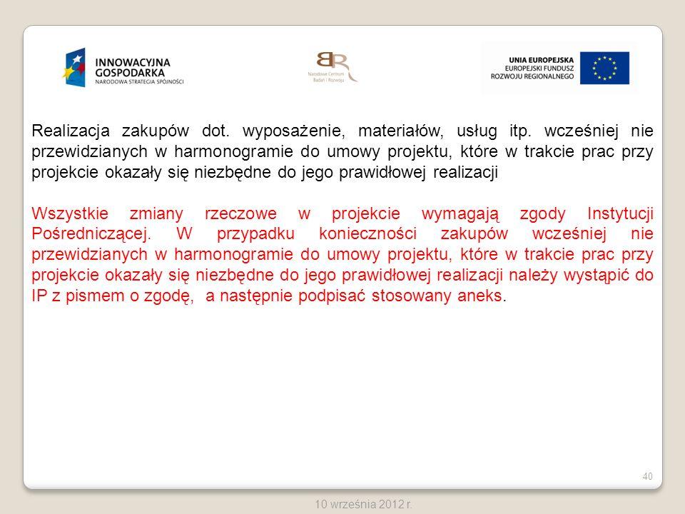 40 10 września 2012 r. Realizacja zakupów dot. wyposażenie, materiałów, usług itp. wcześniej nie przewidzianych w harmonogramie do umowy projektu, któ