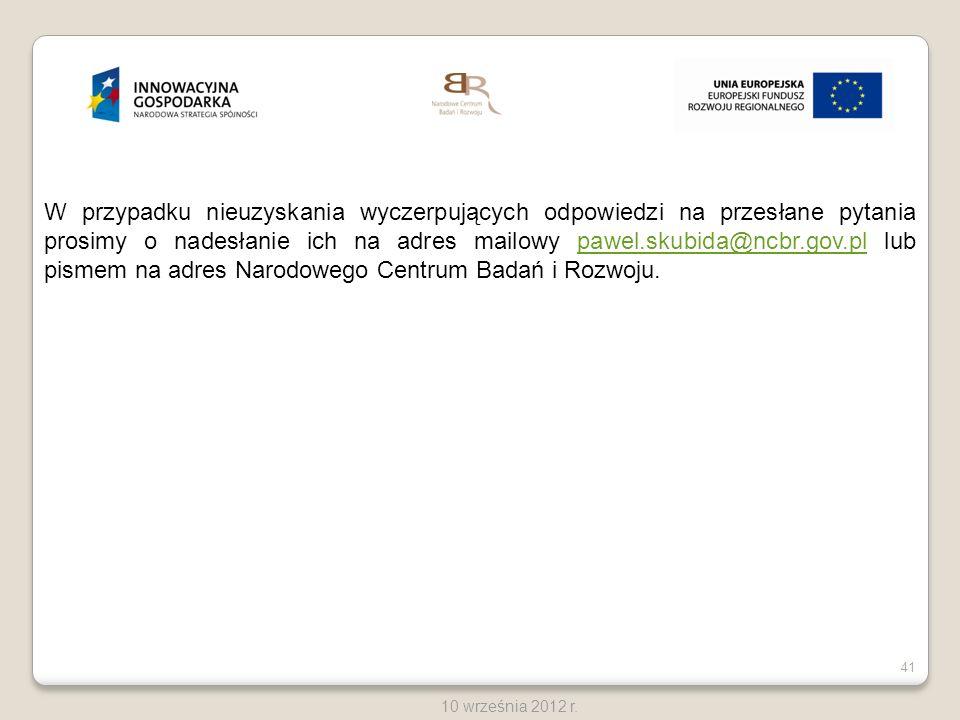 41 10 września 2012 r. W przypadku nieuzyskania wyczerpujących odpowiedzi na przesłane pytania prosimy o nadesłanie ich na adres mailowy pawel.skubida