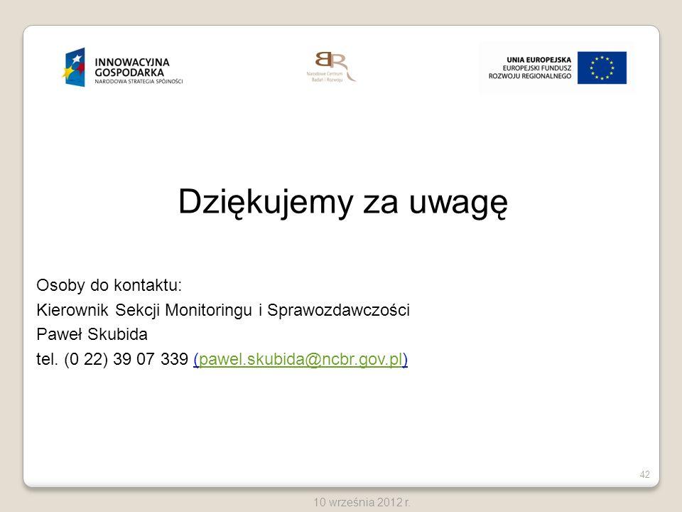 42 10 września 2012 r. Dziękujemy za uwagę Osoby do kontaktu: Kierownik Sekcji Monitoringu i Sprawozdawczości Paweł Skubida tel. (0 22) 39 07 339 (paw