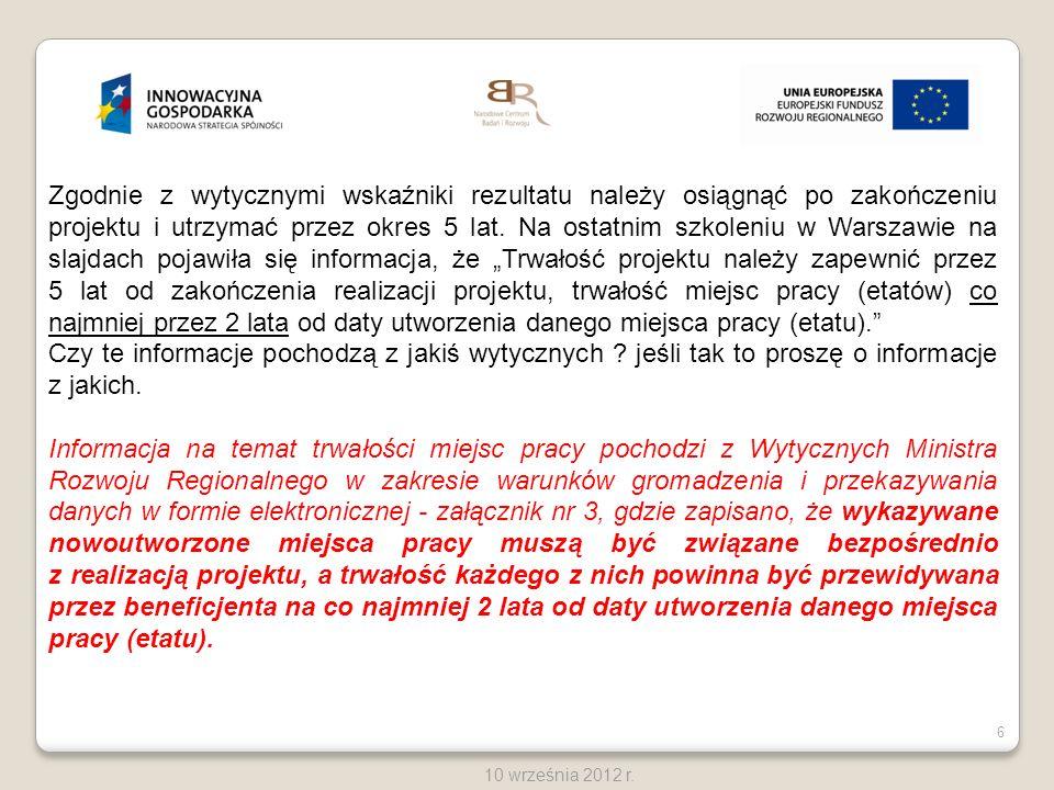 6 10 września 2012 r. Zgodnie z wytycznymi wskaźniki rezultatu należy osiągnąć po zakończeniu projektu i utrzymać przez okres 5 lat. Na ostatnim szkol