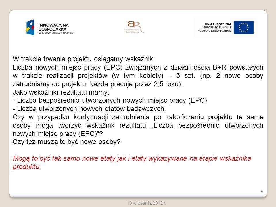 9 10 września 2012 r. W trakcie trwania projektu osiągamy wskaźnik: Liczba nowych miejsc pracy (EPC) związanych z działalnością B+R powstałych w trakc