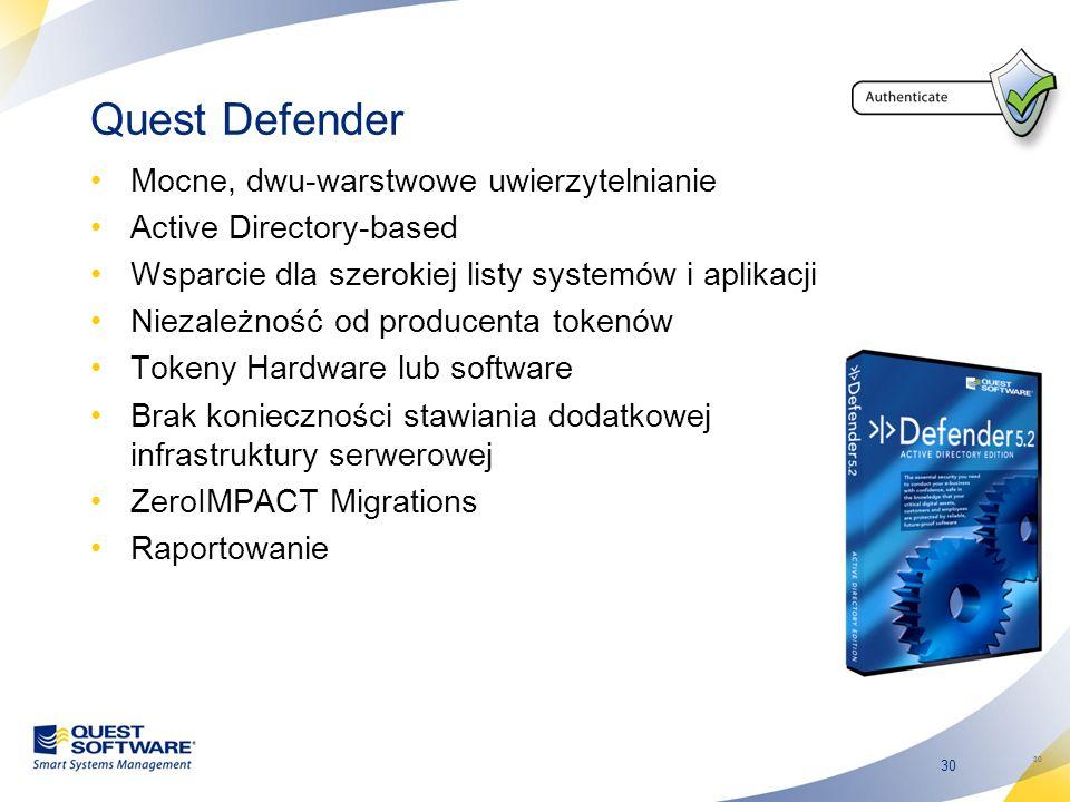 30 Quest Defender Mocne, dwu-warstwowe uwierzytelnianie Active Directory-based Wsparcie dla szerokiej listy systemów i aplikacji Niezależność od produ