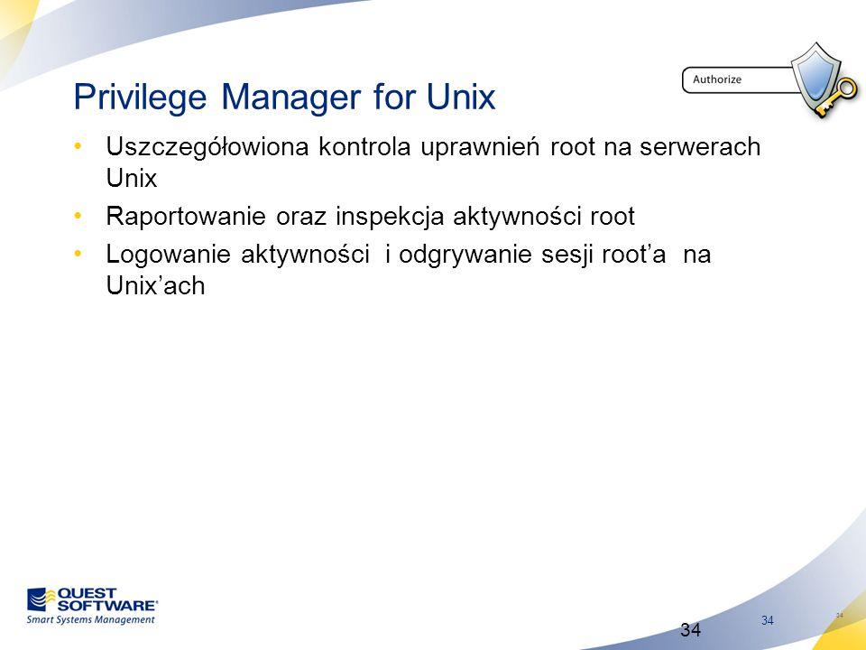 34 Privilege Manager for Unix Uszczegółowiona kontrola uprawnień root na serwerach Unix Raportowanie oraz inspekcja aktywności root Logowanie aktywnoś