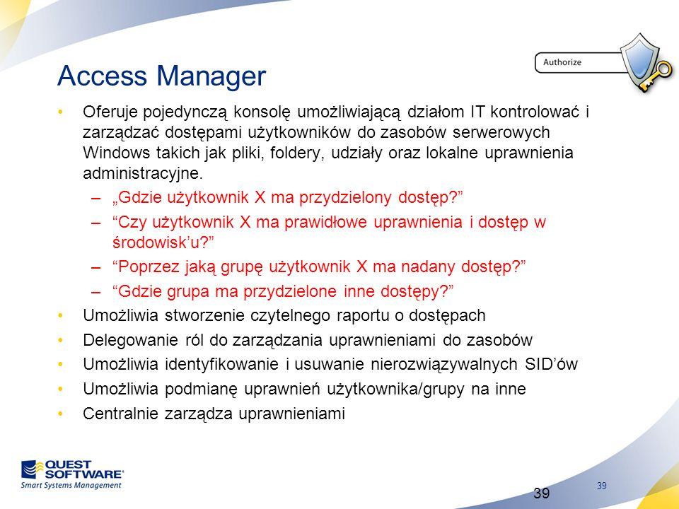 39 Access Manager Oferuje pojedynczą konsolę umożliwiającą działom IT kontrolować i zarządzać dostępami użytkowników do zasobów serwerowych Windows ta