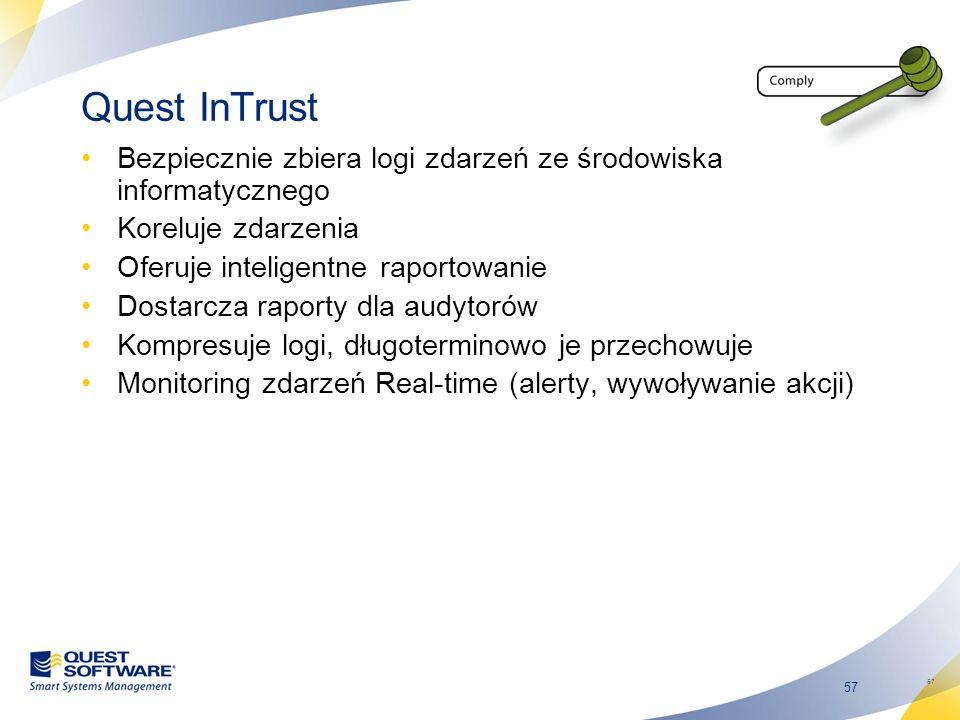 57 Quest InTrust Bezpiecznie zbiera logi zdarzeń ze środowiska informatycznego Koreluje zdarzenia Oferuje inteligentne raportowanie Dostarcza raporty