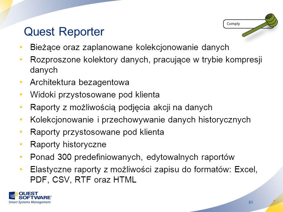 61 Quest Reporter Bieżące oraz zaplanowane kolekcjonowanie danych Rozproszone kolektory danych, pracujące w trybie kompresji danych Architektura bezag