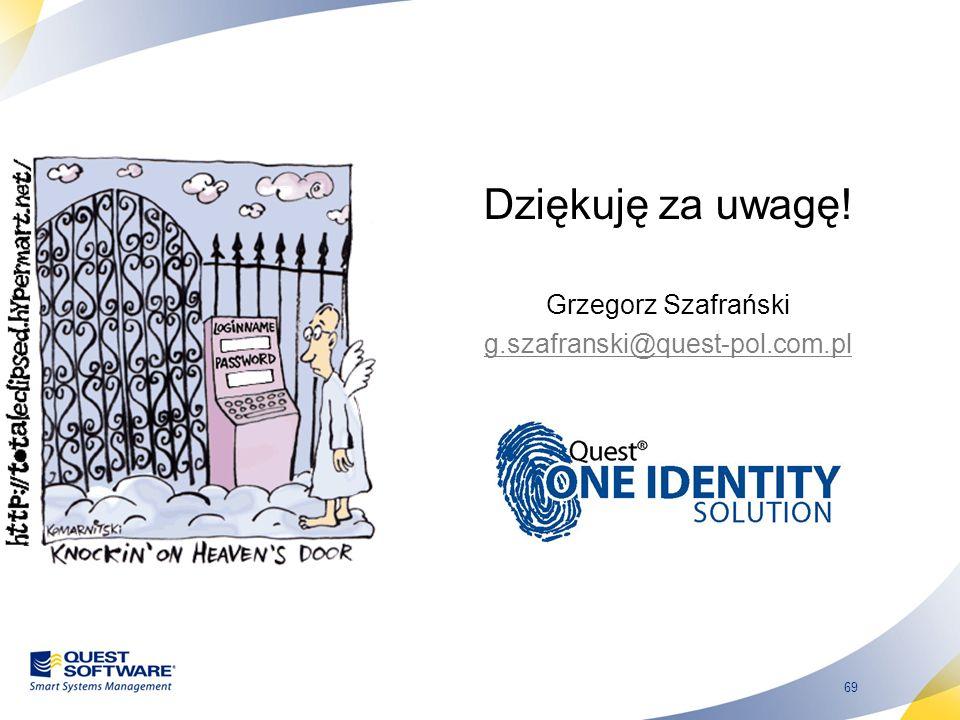 69 Dziękuję za uwagę! Grzegorz Szafrański g.szafranski@quest-pol.com.pl