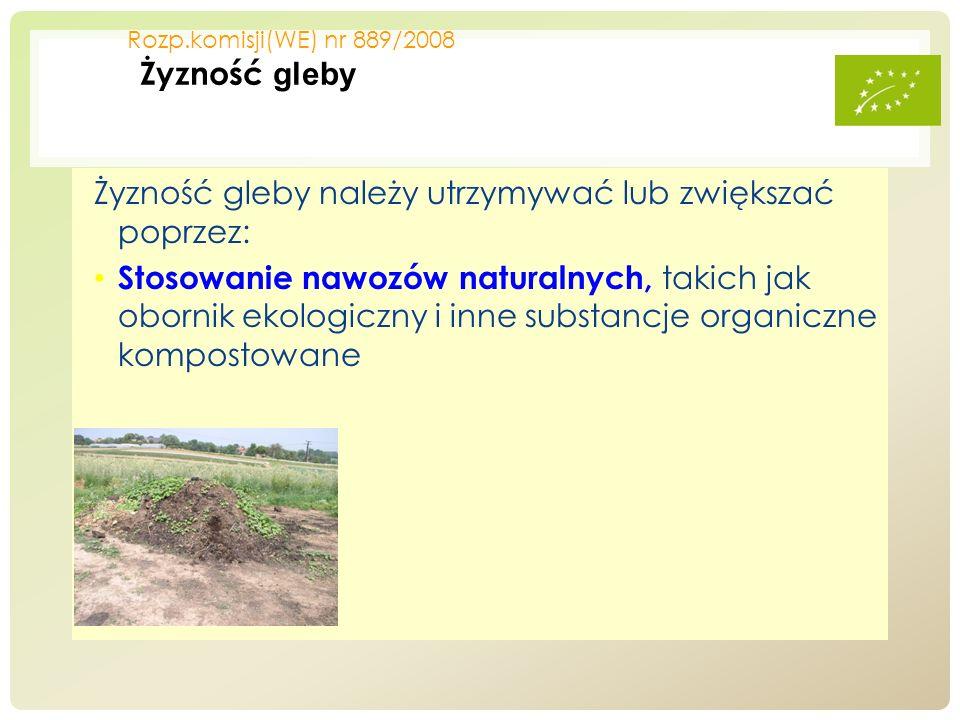 Żyzność gleby należy utrzymywać lub zwiększać poprzez: Stosowanie nawozów naturalnych, takich jak obornik ekologiczny i inne substancje organiczne kom