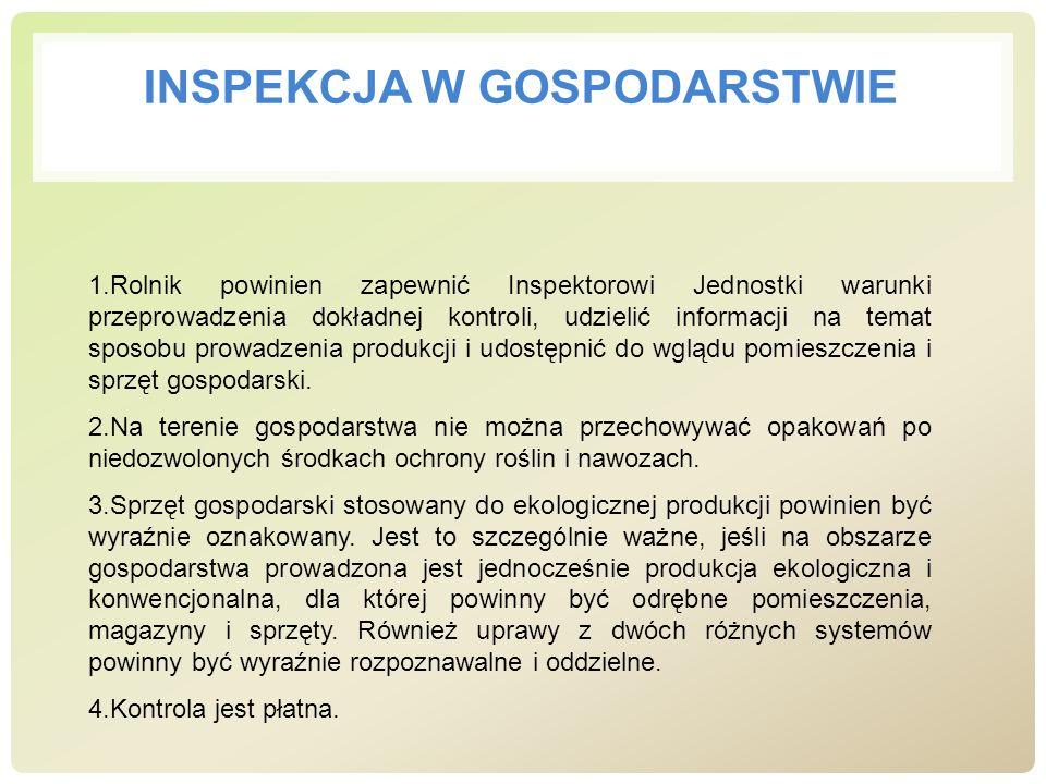 INSPEKCJA W GOSPODARSTWIE 1.Rolnik powinien zapewnić Inspektorowi Jednostki warunki przeprowadzenia dokładnej kontroli, udzielić informacji na temat s