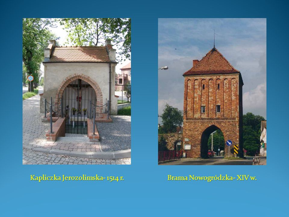 Kapliczka Jerozolimska- 1514 r. Brama Nowogródzka- XIV w.