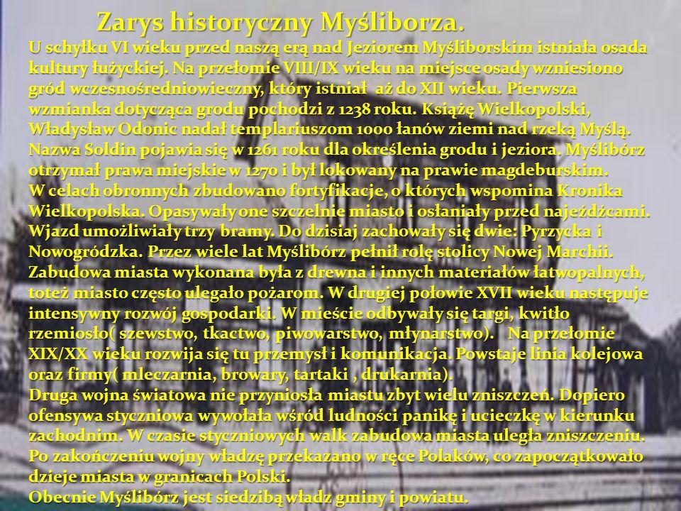 Zarys historyczny Myśliborza. U schyłku VI wieku przed naszą erą nad Jeziorem Myśliborskim istniała osada kultury łużyckiej. Na przełomie VIII/IX wiek