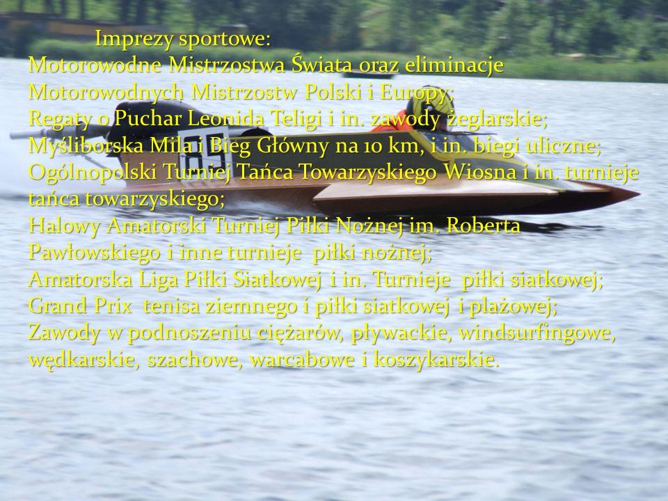 Imprezy sportowe: Motorowodne Mistrzostwa Świata oraz eliminacje Motorowodnych Mistrzostw Polski i Europy; Regaty o Puchar Leonida Teligi i in. zawody