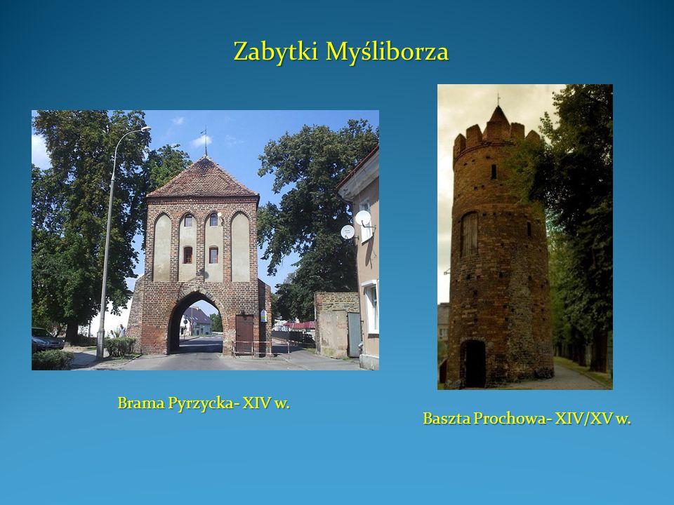 Zabytki Myśliborza Brama Pyrzycka- XIV w. Baszta Prochowa- XIV/XV w.
