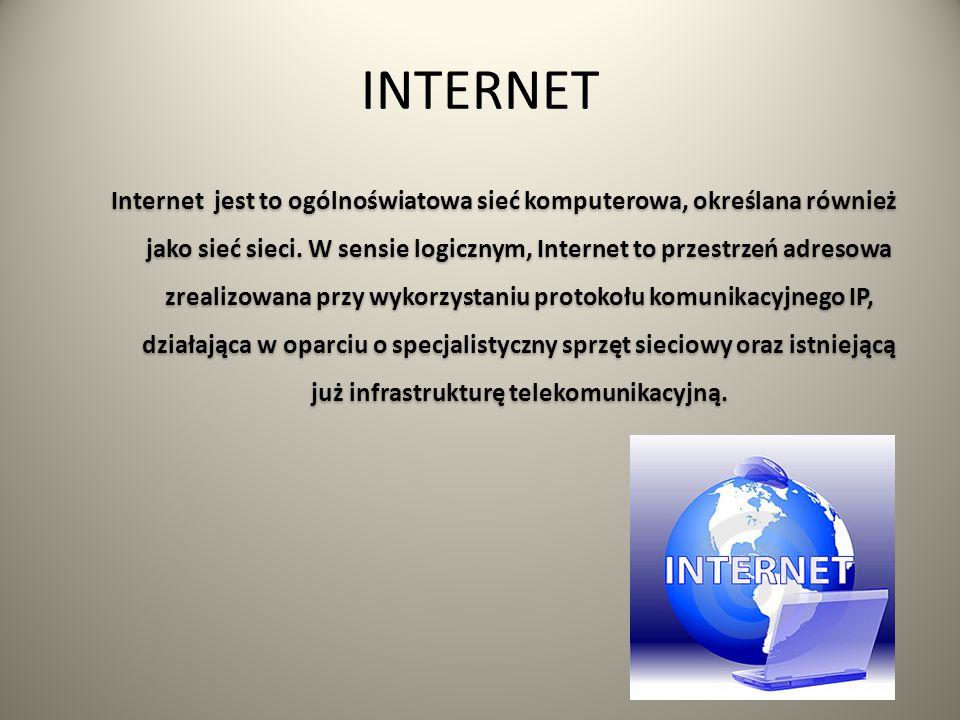 INTERNET Internet jest to ogólnoświatowa sieć komputerowa, określana również jako sieć sieci.