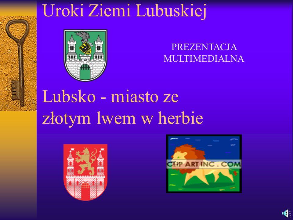 Uroki Ziemi Lubuskiej Lubsko - miasto ze złotym lwem w herbie PREZENTACJA MULTIMEDIALNA