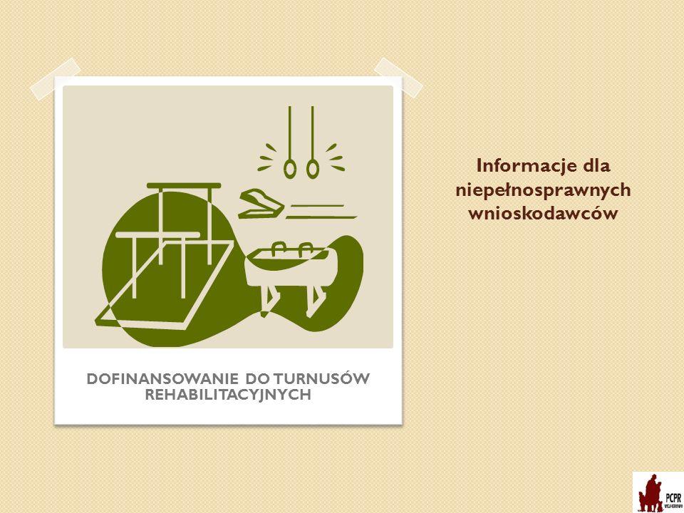 Informacje dla niepełnosprawnych wnioskodawców DOFINANSOWANIE DO TURNUSÓW REHABILITACYJNYCH