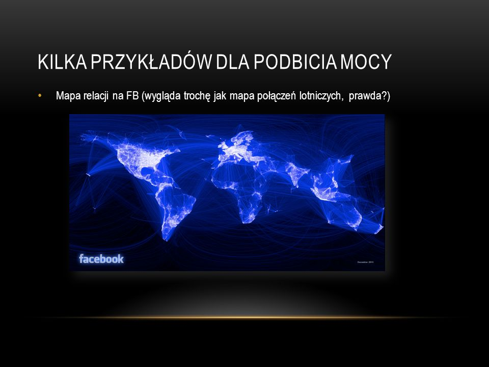 KILKA PRZYKŁADÓW DLA PODBICIA MOCY Mapa relacji na FB (wygląda trochę jak mapa połączeń lotniczych, prawda )