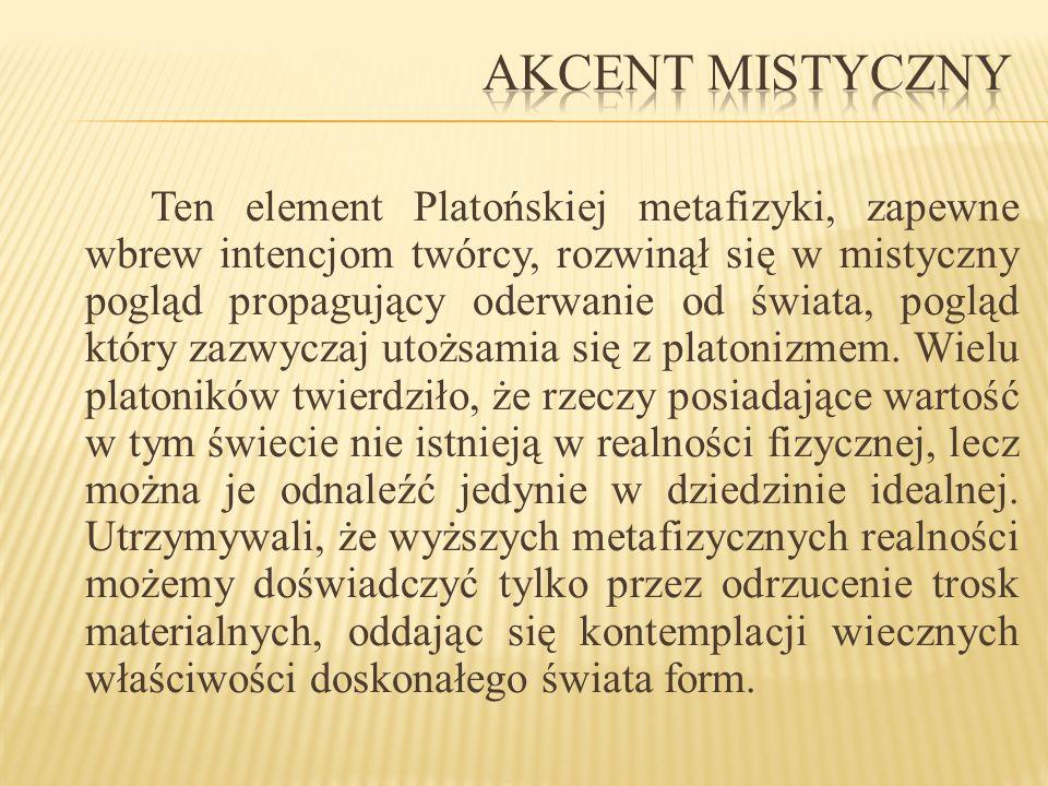 Ten element Platońskiej metafizyki, zapewne wbrew intencjom twórcy, rozwinął się w mistyczny pogląd propagujący oderwanie od świata, pogląd który zazw