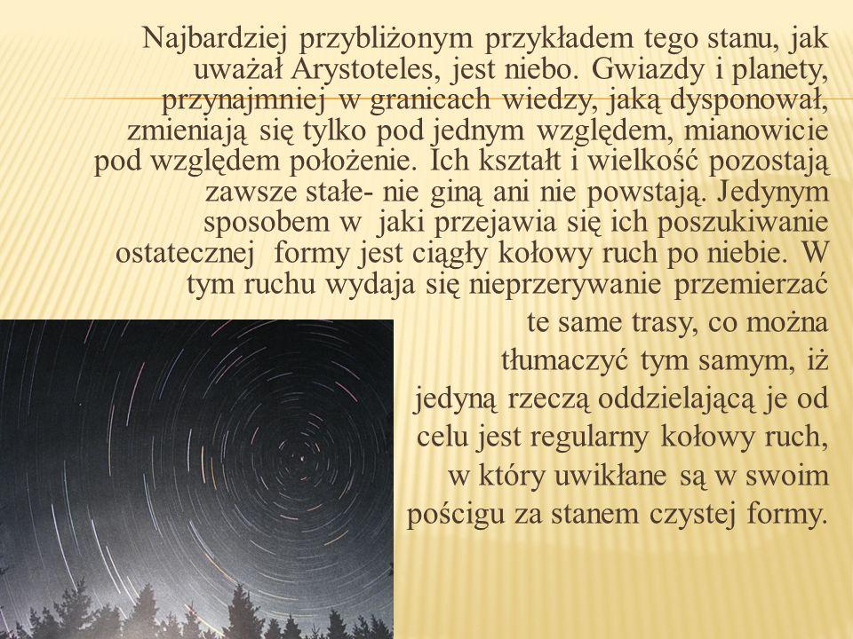 Najbardziej przybliżonym przykładem tego stanu, jak uważał Arystoteles, jest niebo. Gwiazdy i planety, przynajmniej w granicach wiedzy, jaką dysponowa