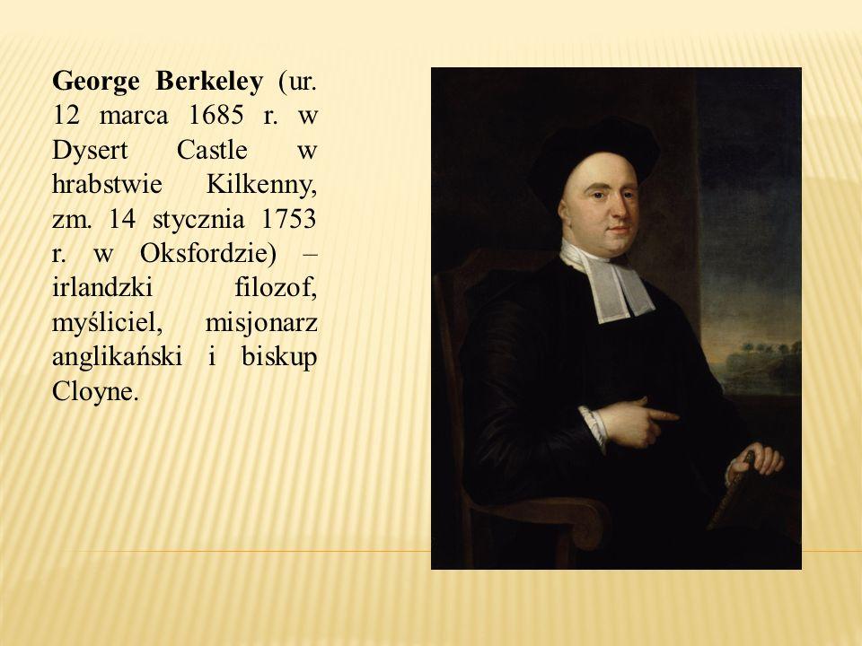 George Berkeley (ur. 12 marca 1685 r. w Dysert Castle w hrabstwie Kilkenny, zm. 14 stycznia 1753 r. w Oksfordzie) – irlandzki filozof, myśliciel, misj