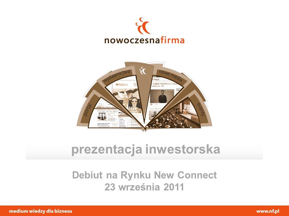 medium wiedzy dla biznesuwww.nf.pl prezentacja inwestorska Debiut na Rynku New Connect 23 września 2011