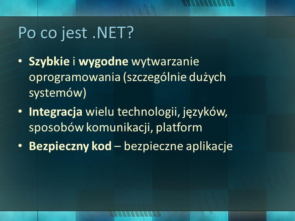 Podstawowe założenia Aplikacje kompilowane do kodu pośredniego (CIL – Common Intermediate Language) Platforma dostarcza środowisko uruchomieniowe (CLR – Common Language Runtime) Kompilacja JIT – Just in Time do kodu maszynowego Platforma umożliwia współpracę wielu języków programowania (CTS – Common Type System, CLS – Common Language Specification)