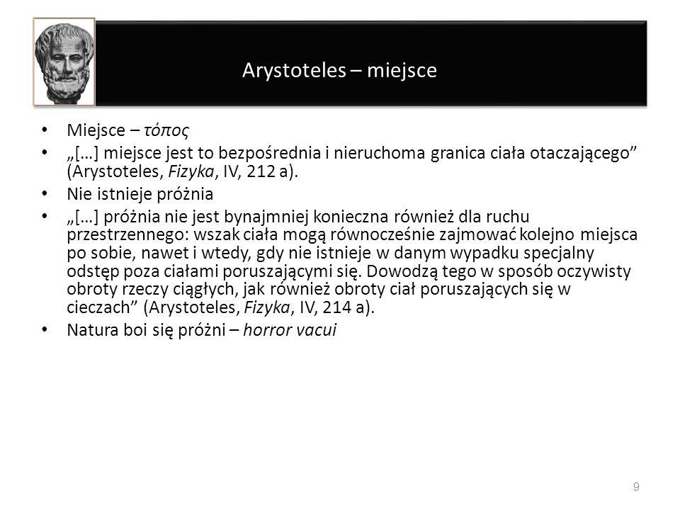 Arystoteles – miejsce Miejsce – τόπος […] miejsce jest to bezpośrednia i nieruchoma granica ciała otaczającego (Arystoteles, Fizyka, IV, 212 a). Nie i