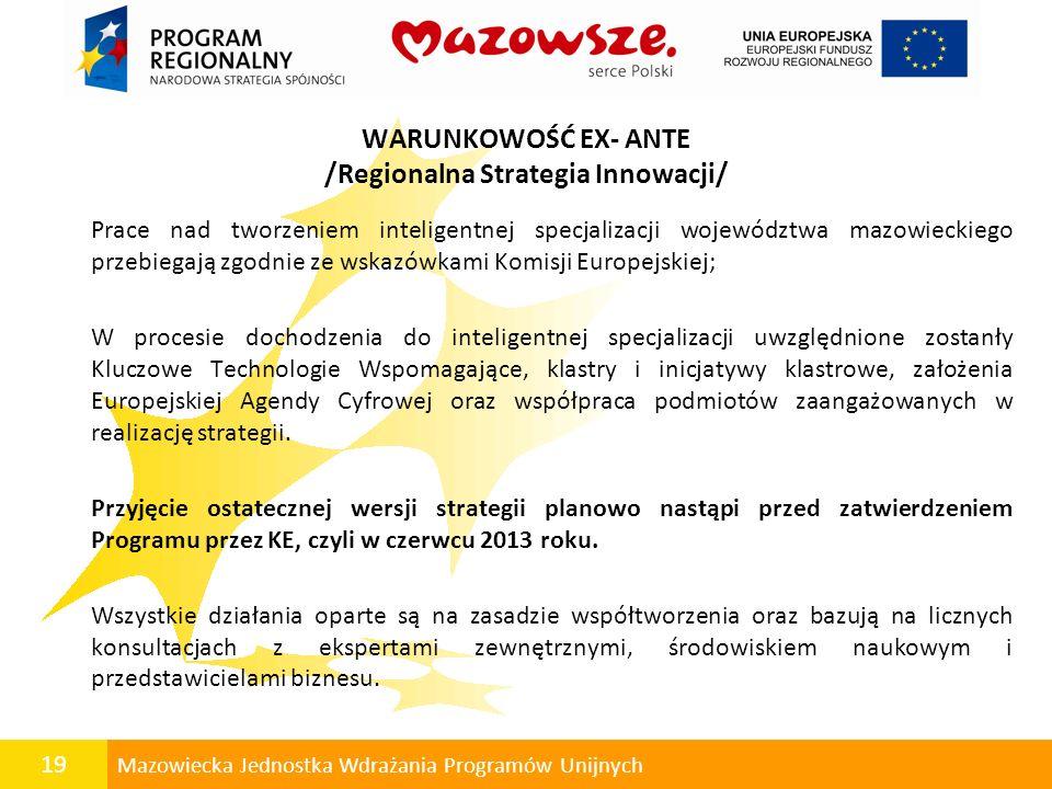19 Mazowiecka Jednostka Wdrażania Programów Unijnych WARUNKOWOŚĆ EX- ANTE /Regionalna Strategia Innowacji/ Prace nad tworzeniem inteligentnej specjali
