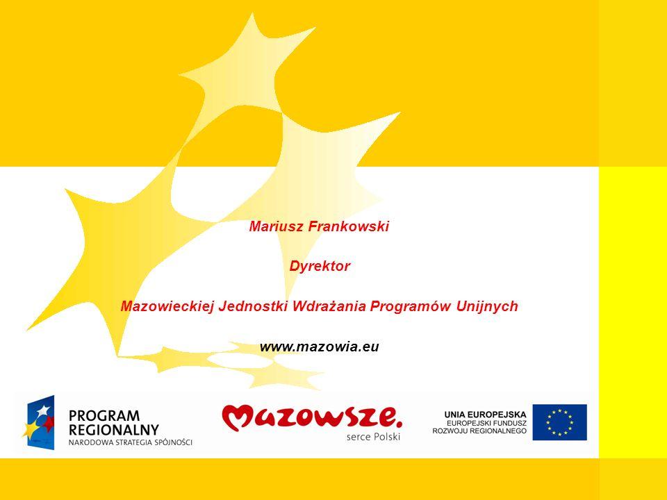 39 Mazowiecka Jednostka Wdrażania Programów Unijnych Mariusz Frankowski Dyrektor Mazowieckiej Jednostki Wdrażania Programów Unijnych www.mazowia.eu