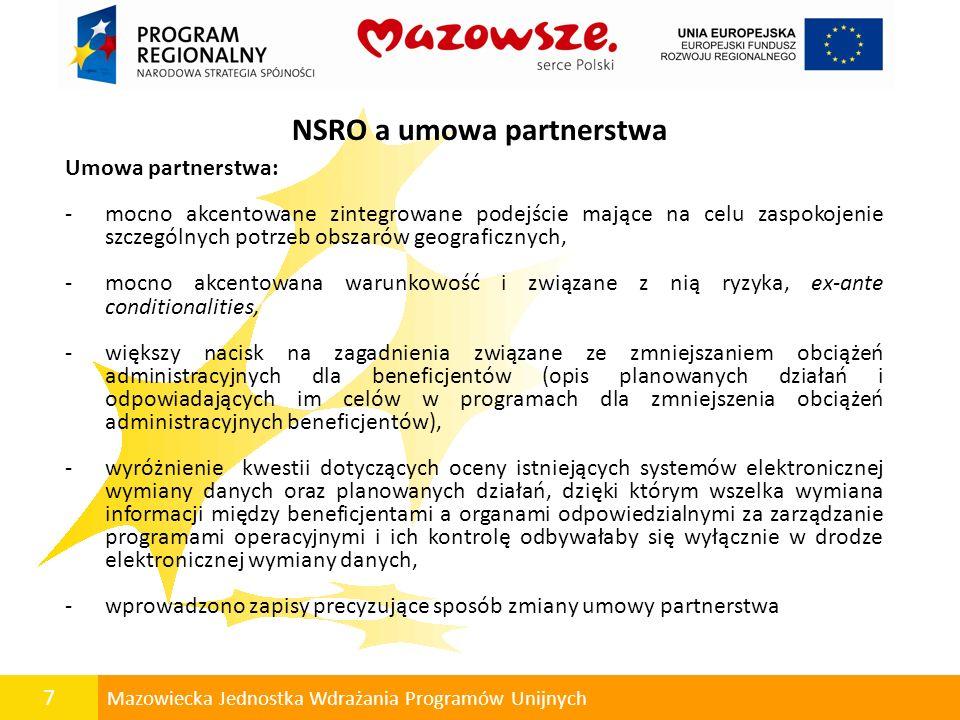 7 Mazowiecka Jednostka Wdrażania Programów Unijnych NSRO a umowa partnerstwa Umowa partnerstwa: -mocno akcentowane zintegrowane podejście mające na ce