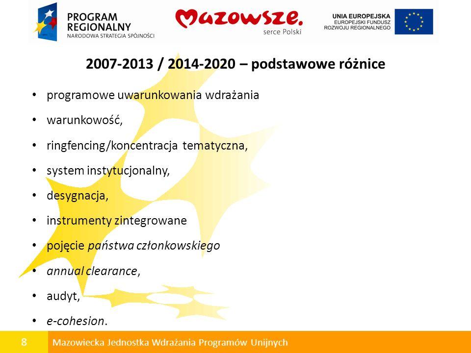 8 Mazowiecka Jednostka Wdrażania Programów Unijnych 2007-2013 / 2014-2020 – podstawowe różnice programowe uwarunkowania wdrażania warunkowość, ringfen