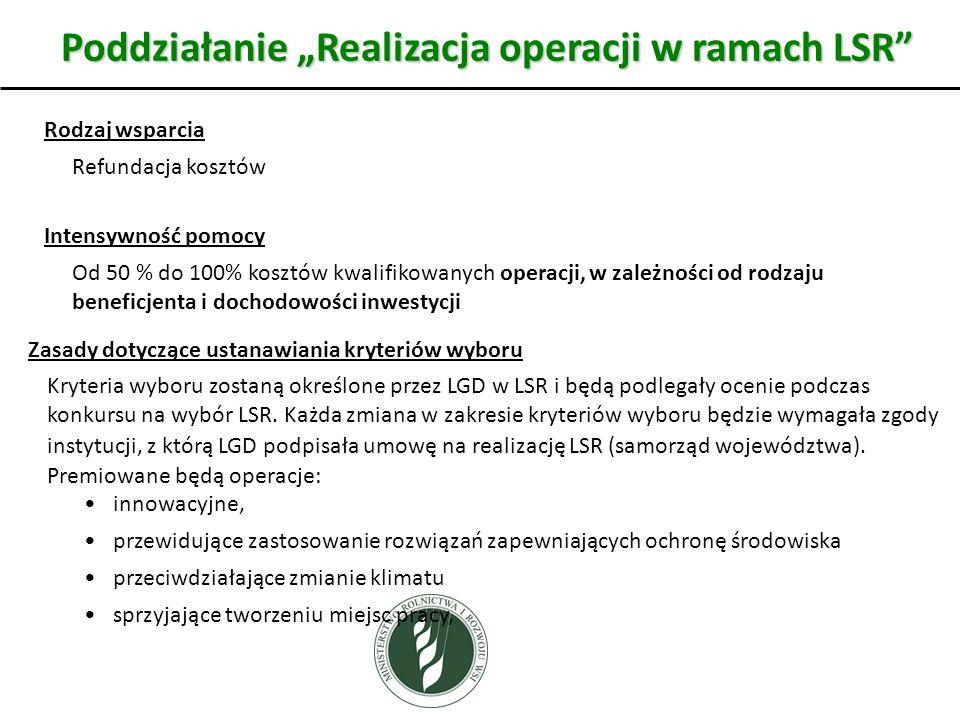 Poddziałanie Realizacja operacji w ramach LSR Rodzaj wsparcia Refundacja kosztów Intensywność pomocy Od 50 % do 100% kosztów kwalifikowanych operacji,