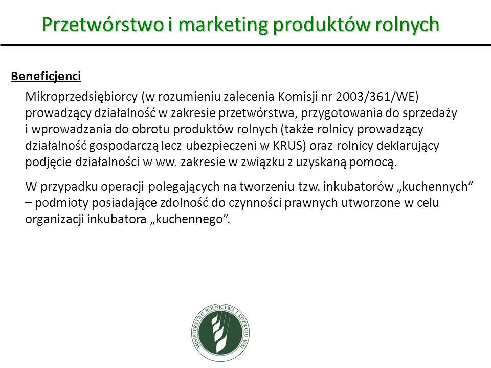 Przetwórstwo i marketing produktów rolnych Beneficjenci Mikroprzedsiębiorcy (w rozumieniu zalecenia Komisji nr 2003/361/WE) prowadzący działalność w z