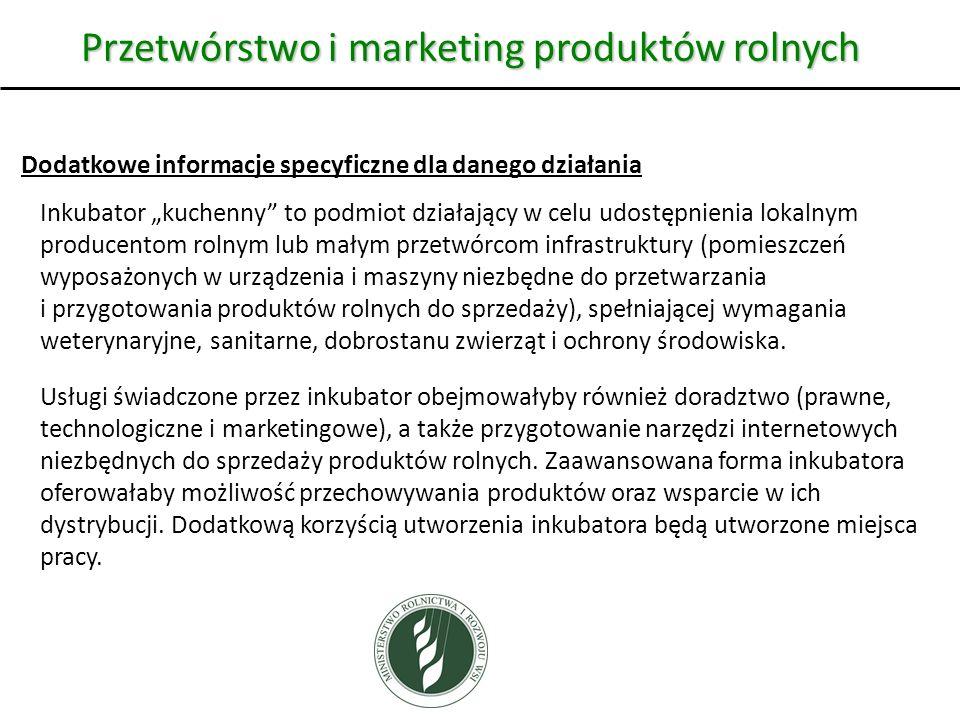 Przetwórstwo i marketing produktów rolnych Dodatkowe informacje specyficzne dla danego działania Inkubator kuchenny to podmiot działający w celu udost