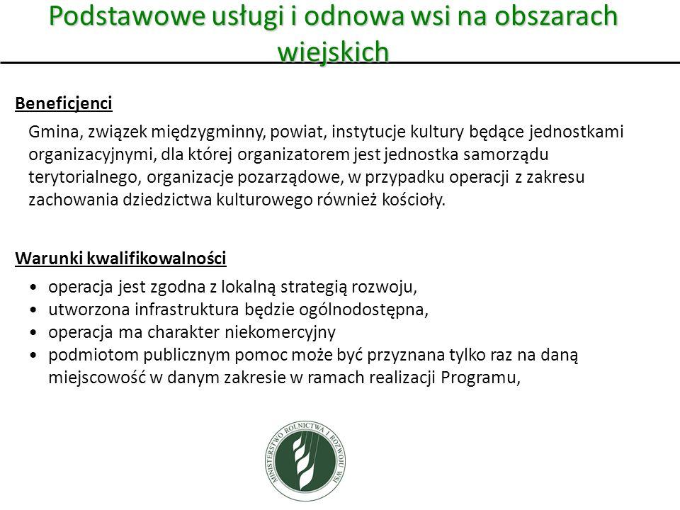 Podstawowe usługi i odnowa wsi na obszarach wiejskich Beneficjenci Gmina, związek międzygminny, powiat, instytucje kultury będące jednostkami organiza