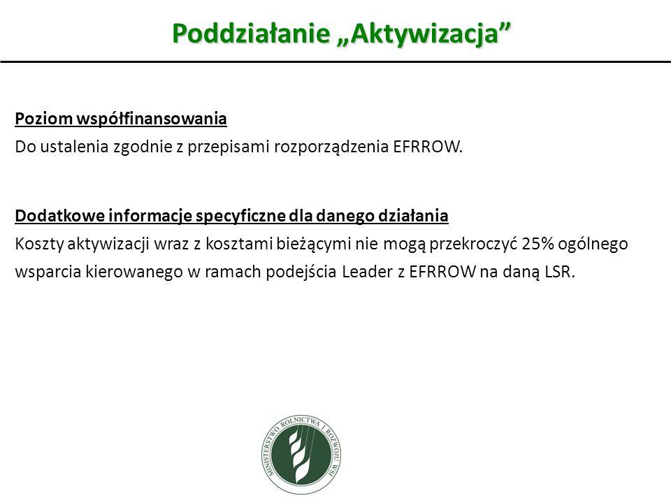 Poddziałanie Aktywizacja Poziom współfinansowania Do ustalenia zgodnie z przepisami rozporządzenia EFRROW. Dodatkowe informacje specyficzne dla danego