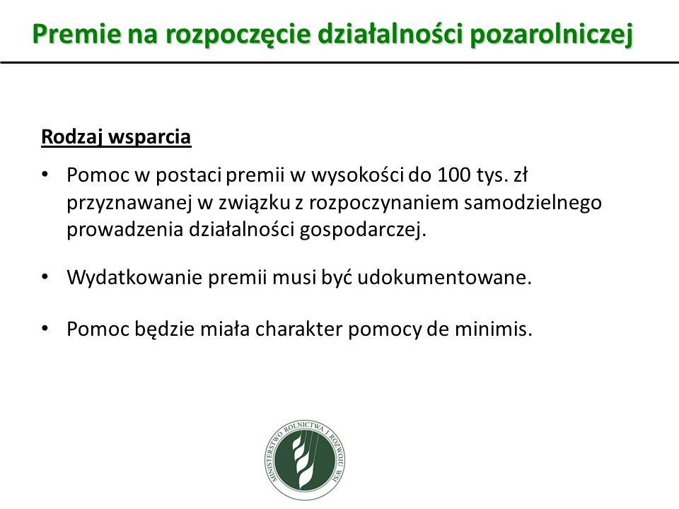Premie na rozpoczęcie działalności pozarolniczej Rodzaj wsparcia Pomoc w postaci premii w wysokości do 100 tys. zł przyznawanej w związku z rozpoczyna
